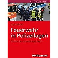 Feuerwehr in Polizeilagen: Einsatz bei Gewaltereignissen