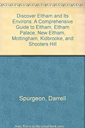 Discover Eltham and Its Environs: A Comprehensive Guide to Eltham, Eltham Palace, New Eltham, Mottingham, Kidbrooke, and Shooters Hill