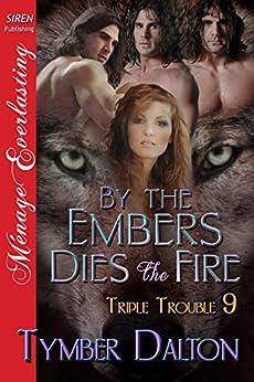 By the Embers Dies the Fire [Triple Trouble 9] (Siren Publishing Menage Everlasting) de [Dalton, Tymber]