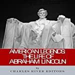 American Legends: The Life of Abraham Lincoln |  Charles River Editors