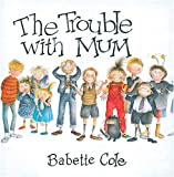 The Trouble with Mum, Babette Cole, 1405211210