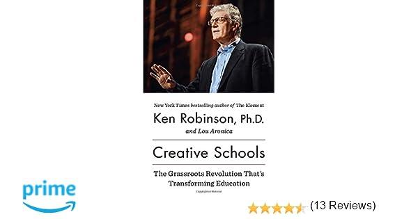 Creative Schools: The Grassroots Revolution That's Transforming ...