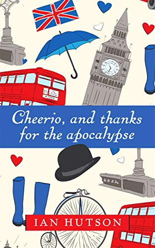 Book: Cheerio, and thanks for the apocalypse by Ian Hutson