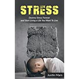 Stress: Different Ways That Can Help You Destroy Stress and Live a Happy Life (How To Reduce Stress, Anxiety & Stress Managment)
