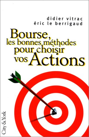 Bourse : les bonnes méthodes pour choisir vos actions Broché – 1 septembre 1998 Didier Vitrac Eric Le Berrigaud City & York 2842320220