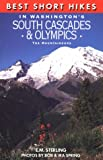 Best Short Hikes in Washington's South Cascades and Olympics, E. M. Sterling, 0898864178