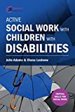Active Social Work with Children with Disabilities (Critical Skills for Social Work)