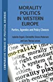 Morality Politics in Western Europe : Parties, Agendas and Policy Choices, , 023030933X