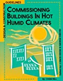 Commissioning Buildings in Hot, Humid Climates : Design and Construction Guidelines, CH2M Hill Staff, 0881733199