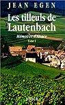Les tilleuls de Lautenbach : Mémoires d'Alsace par Egen