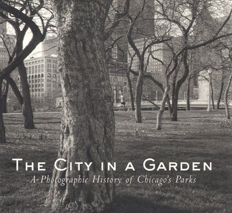 The City In A Garden  A Photographic History Of Chicagos Parks  Center For American Places   Center Books On Chicago And Environs
