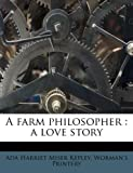 A Farm Philosopher, Ada Harriet Miser Kepley and Worman's Printery, 1178638618
