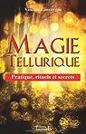 Magie Tellurique - Pratique, Rituels et Secrets par Lauvergne