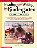Reading and Writing in Kindergarten: A Practical Guide: Lessons and Strategies That Help Young Learners Develop Literacy Skills Through Shared ... Interactive Writing, Read-Alouds, and More