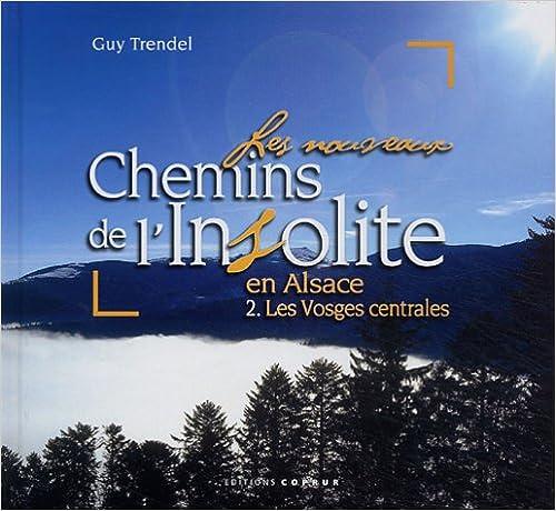 Livres gratuits Les nouveaux chemins de l'insolite en Alsace : Volume 2, Les Vosges centrales epub pdf