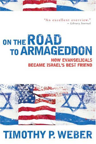Read Online On the Road to Armageddon: How Evangelicals Became Israel's Best Friend PDF