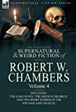The Collected Supernatural and Weird Fiction of Robert W Chambers, Robert W. Chambers, 0857061984