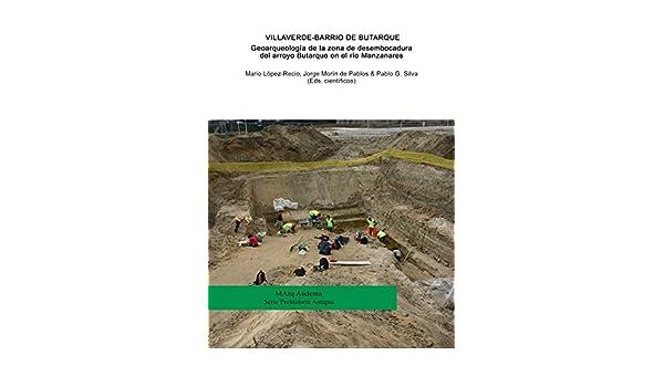 Villaverde-Barrio de Butarque (Madrid). Geoarqueología de la zona de desembocadura del arroyo Butarque en el río Manzanares eBook: Mario López-Recio, ...