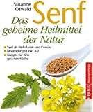 Senf - Das geheime Heilmittel der Natur: Senf als Heilpflanze und Gewürz - Anwendungen von A bis Z