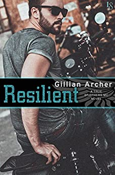 Resilient: A True Brothers MC Novel by [Archer, Gillian]