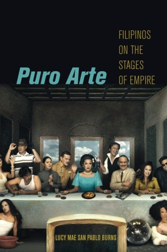 Puro Arte: Filipinos on the Stages of Empire (Postmillennial Pop)