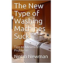 The New Type of Washing Machines Suck: Tips to Minimize Problems