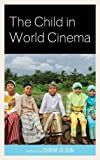 The Child in World Cinema (Children and Youth in Popular Culture)