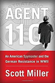 Book Cover: Agent 110: An American Spymaster and the German Resistance in WWII