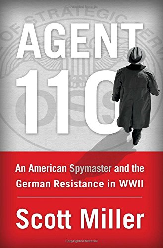 Agent 110: An American Spymaster and the German - Spy Among Friends