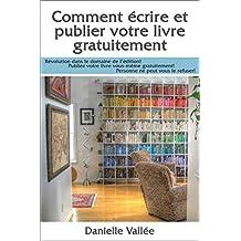 Comment écrire et publier votre livre gratuitement: Révolution dans le domaine de l'édition! Publiez votre livre vous-même gratuitement! Personne ne peut vous le refuser! (French Edition)