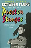 Between Flops : A Biography of Preston Sturges, Curtis, James, 0879100273