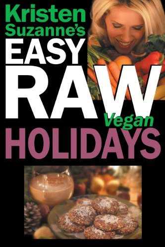 Kristen Suzanne's EASY Raw Vegan Holidays: Delicious & Easy Raw Food Recipes for Parties & Fun at Halloween, Thanksgiving, Christmas, and the Holiday -