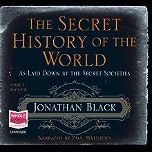 The Secret History of the World | Livre audio Auteur(s) : Jonathan Black Narrateur(s) : Paul Matthews