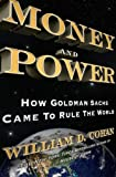 Money and Power: How Goldman Sachs Came to Rule the