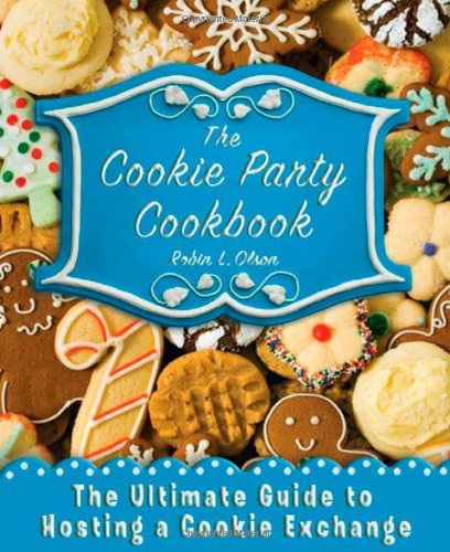 The Cookie Party Cookbook: The Ultimate Guide to Hosting a Cookie Exchange -