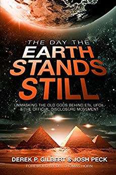 The Day the Earth Stands Still: Unmasking the Old Gods Behind ETs, UFOs, and the Official Disclosure Movement by [Gilbert, Derek P., Peck, Josh]