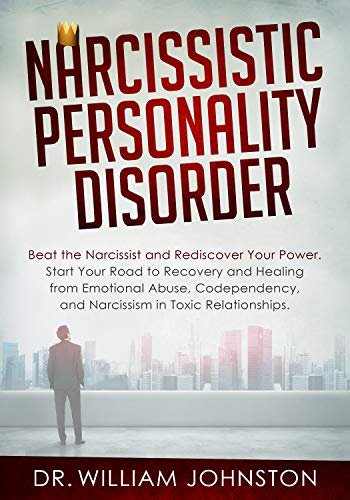 Narcissistic Personality Disorder: Beat the Narcissist and Rediscover Your  Power  Start Your Road to Recovery and Healing from Emotional Abuse,