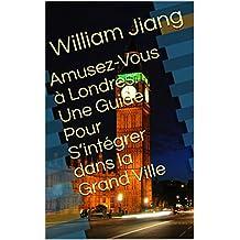 Amusez-Vous à Londres: Une Guide Pour S'intégrer dans la Grand Ville (French Edition)