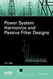 Power System Harmonics and Passive Filter Designs (IEEE Press Series on Power Engineering)