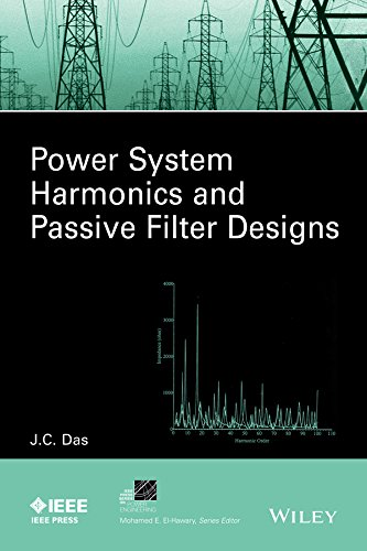 Power System Harmonics and Passive Filter Designs (IEEE Press Series on Power - A/c Filter Seasons