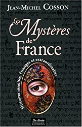 Les Mystères de France : Histoires insolites, étranges et extraordinaires
