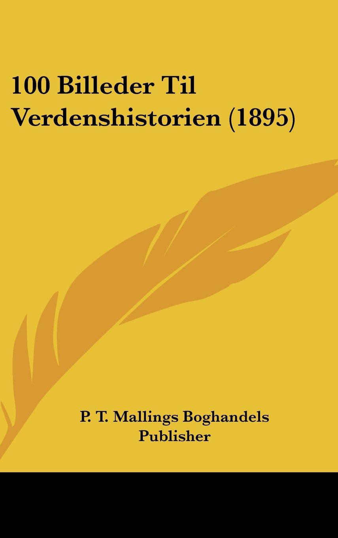 100 Billeder Til Verdenshistorien (1895) (Multilingual Edition) pdf epub
