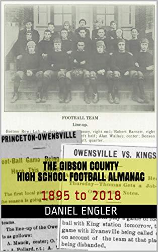 The Gibson County High School Football Almanac: 1895 to 2018 (Southwestern Indiana High School Football Almanac Book 5) por Daniel Engler