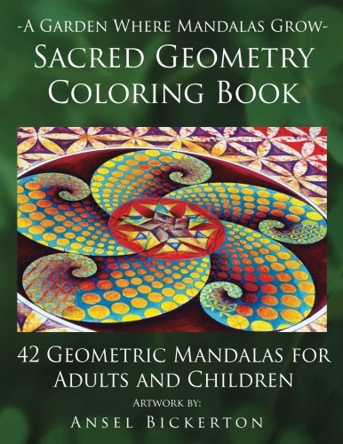 A Garden Where Mandalas Grow Sacred Geometry Coloring Book: 42 Geometric Mandalas for Adults and Children Sacred Geometry Mandala