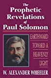 Prophetic Revelations of Paul Solomon, W. Alexander Wheeler, 1490481206
