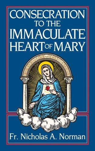 Consecration to the Immaculate Heart of Mary by Rev. Fr. Nicholas A. Norman (October 01,1988) (Consecration Of The Immaculate Heart Of Mary)