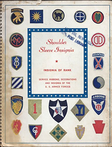 Shoulder Sleeve Insignia: Insignia of Rank, Service Ribbons, Decorations & Insignia of the U. S Armed Forces.