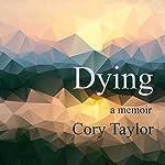 Dying: A Memoir   Cory Taylor