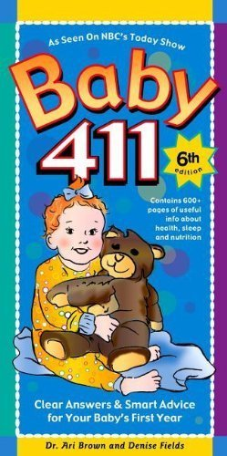 By Ari Brown Baby 411: Clear Answers & Smart Advice For Your Baby's First Year (Sixth Edition, Revised)
