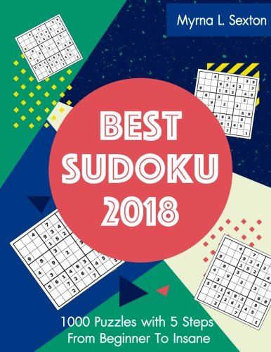 Best Sudoku 2018: 1000 Puzzles with 5 Steps From Beginner To Insane (Volume 1) PDF